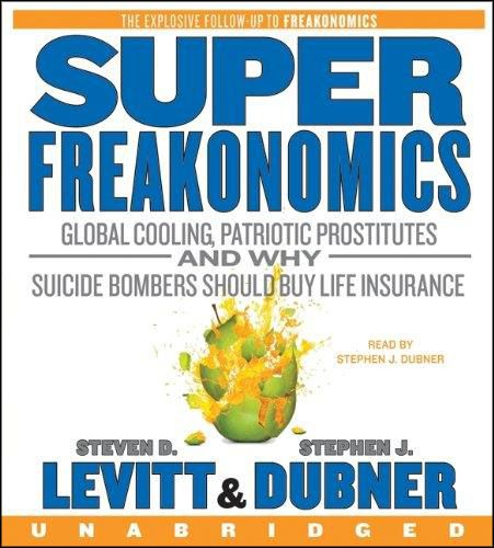 SuperFreakonomics: Global Cooling, Patriotic Prostitutes, and Why Suicide Bombers Should Buy Life Insurance By Steven D. Levitt (Audiobook)