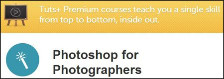 Tuts+ Premium Courses: Photoshop for Photographers