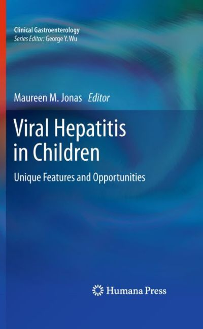 Viral Hepatitis in Children Unique Features and Opportunities (Clinical Gastroenterology)