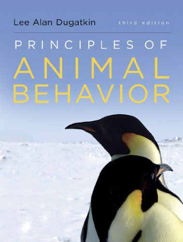 Principles of Animal Behavior by Lee Alan Dugatkin, 3rd Edition