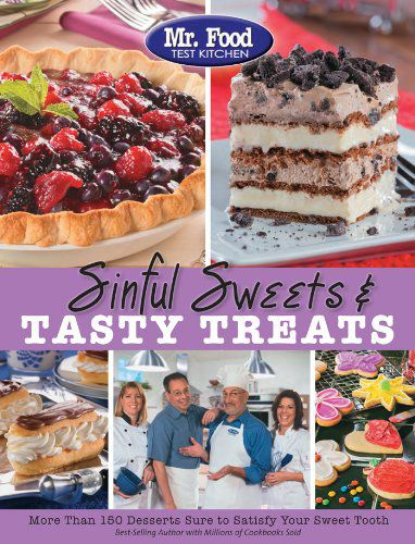 Mr. Food Test Kitchen, Sinful Sweets & Tasty Treats More Than 150 Desserts Sure to Satisfy Your Swee...