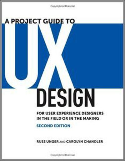 Russ Unger, Carolyn Chandler, A Project Guide to UX Design For user experience designers in the fiel...