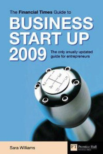 Financial Times Guide to Business Start Up 2009 by Sara Williams