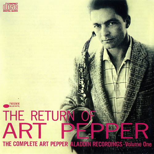 (Cool, West Coast Jazz) [CD] Art Pepper - The Complete Art Pepper Aladdin Recordings: Vol. 1 - The Return Of Art Pepper / Vol. 2 - Modern Art / Vol. 3 - The Art Of Pepper - 1988, FLAC (tracks+.cue), lossless