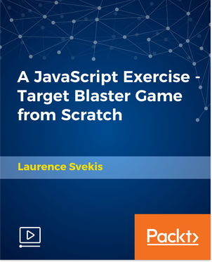[Packtpub.com / Laurence Svekis] A JavaScript Exercise - Target Blaster Game from Scratch [Video] [2018, ENG]