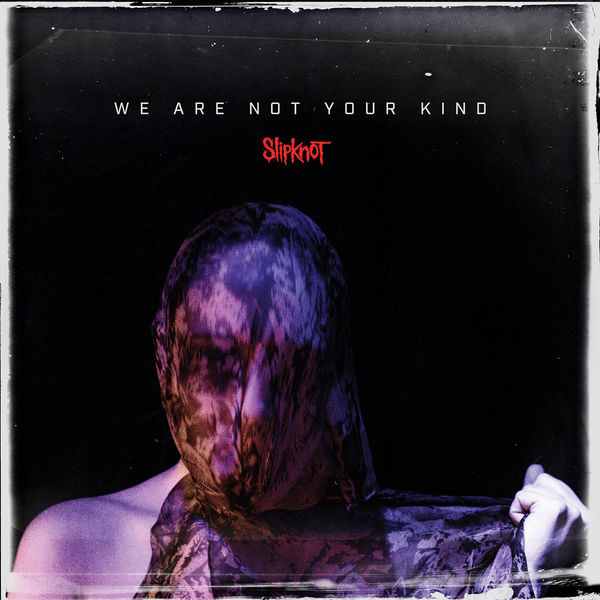 Slipknot - We Are Not Your Kind [24-bit Hi-Res] (2019) FLAC скачать торрентом