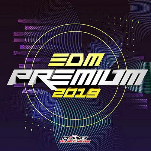 VA – EDM Premium 2019 [Planet Dance Music] (2019)