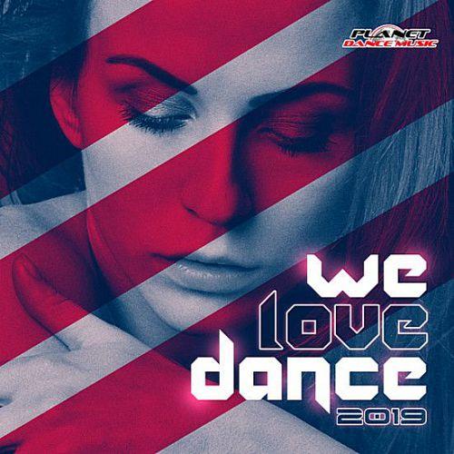 VA – We Love Dance 2019 [Planet Dance Music] (2019)