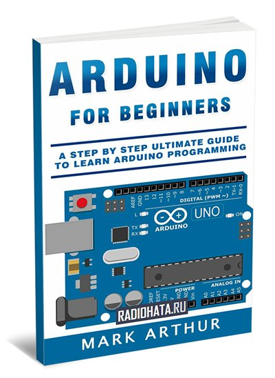 Arduino For Beginners. A Step by Step Ultimate Guide to Learn Arduino Programming