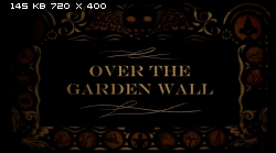�� �� ������� �������� / Over the Garden Wall [1 ����� 1-10 ����� �� 10] (2014) WEBDL-Rip | DUB (Cartoon Network)
